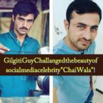 "Gilgiti Guy Challanged the beauty of social media celebrity ""Chai Wala"""
